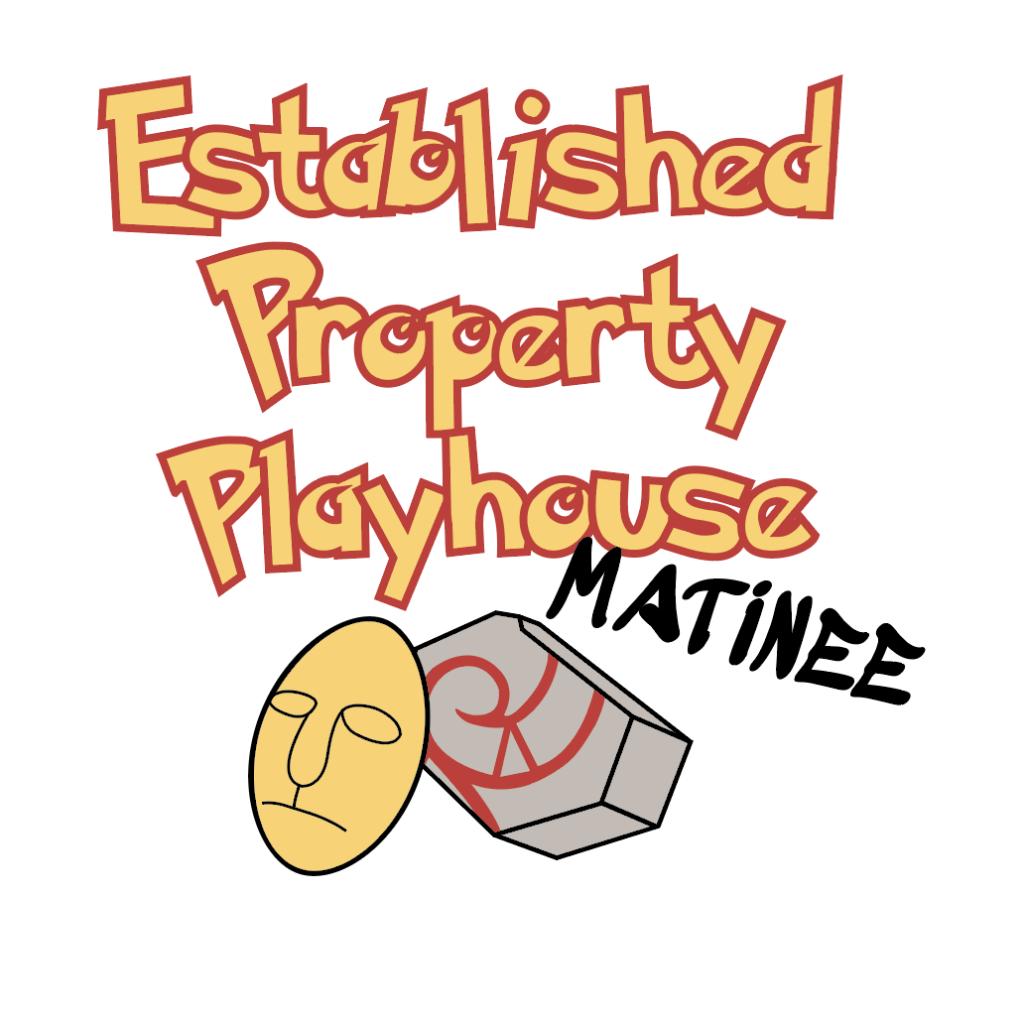 Established Property Playhouse Matinee